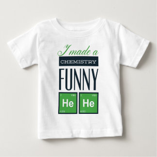 I made a chemistry funny here baby T-Shirt