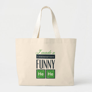 I made a chemistry funny here large tote bag