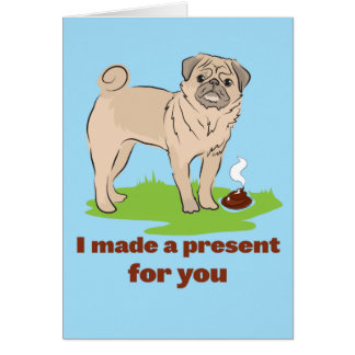 I made a present for you Pug dog poos Card