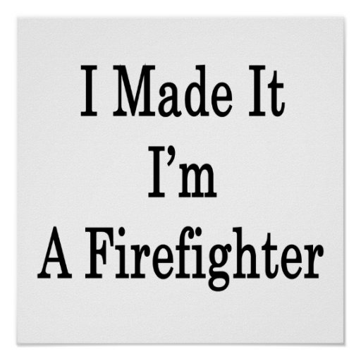 I Made It I'm A Firefighter Posters