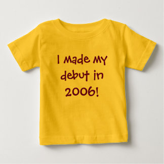 I made my debut in 2009! baby T-Shirt