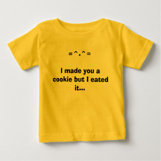 I made you a cookie but I eated it..., =^.^= Baby T-Shirt