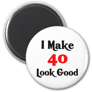 I make 40 look good 2 inch round magnet