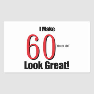 I Make 60 Years Old Look Great! Stickers