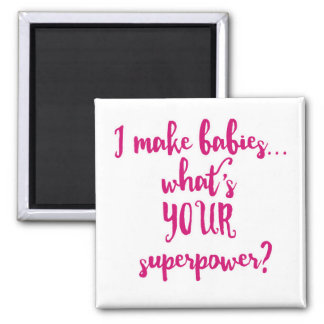 I Make Babies...What's Your Superpower? Square Magnet