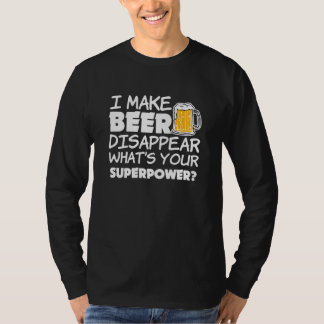 I make beer disappear, What's our super power? T-Shirt