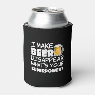I Make Beer Disappear what's your superpower Can Cooler