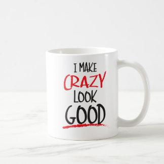 I make crazy look good coffee mug