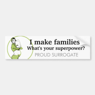 I make families. What's your superpower? Bumper Sticker