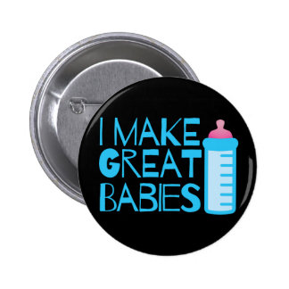 I MAKE GREAT BABIES BUTTON