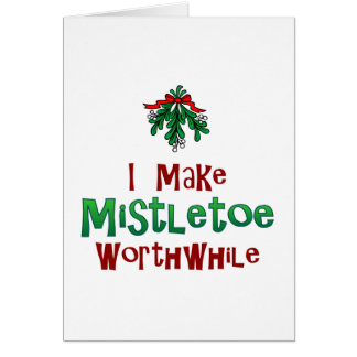 I Make Mistletoe Worthwhile Card