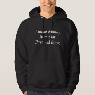 I make Money from that Pyramid thing (sweater) Hoodie