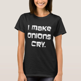 I Make Onions Cry Cook Chef Kitchen Pun T-Shirt