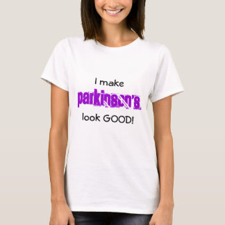 I make, PARKINSON'S, look GOOD! T-Shirt