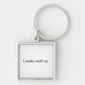 I Make Stuff Up Keychain