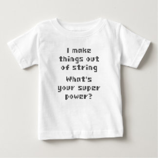 I Make Things Out Of String What's Your Super Powe Baby T-Shirt