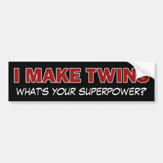 I MAKE TWINS what s your superpower Bumper Stickers