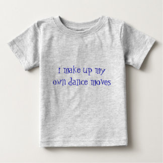 i make up my own dance moves baby T-Shirt