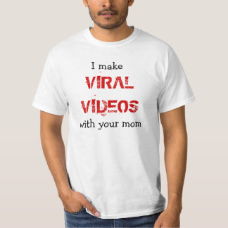 I make VIRAL VIDEOS, with your mom T-Shirt