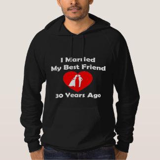I Married My Best Friend 30 Years Ago Hoodie