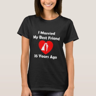 I Married My Best Friend 35 Years Ago T-Shirt