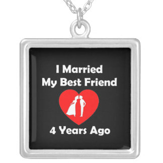 I Married My Best Friend 4 Years Ago Silver Plated Necklace
