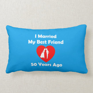 I Married My Best Friend 50 Years Ago Lumbar Pillow