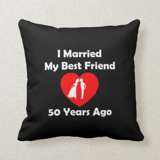 I Married My Best Friend 50 Years Ago Throw Pillow