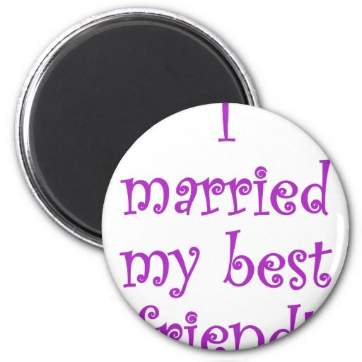 I Married my Best Friend! Magnets