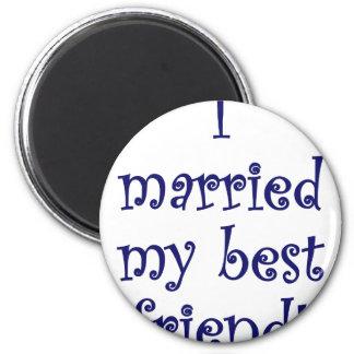 I Married my Best Friend! Fridge Magnet