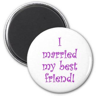 I Married my Best Friend! Magnet