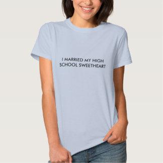 I MARRIED MY HIGHSCHOOL SWEETHEART T SHIRT