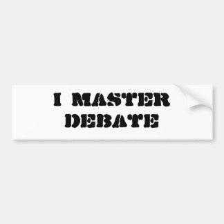 I Master Debate Car Bumper Sticker