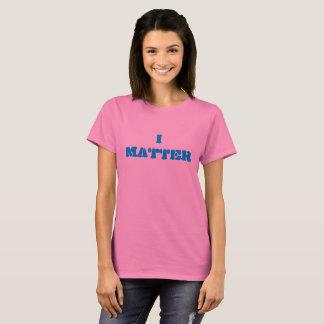 I Matter as in I MATTER T-Shirt