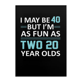 I May 40 Year Old But As Fun As Two 20 Acrylic Print
