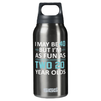 I May 40 Year Old But As Fun As Two 20 Insulated Water Bottle