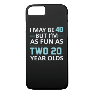 I May 40 Year Old But As Fun As Two 20 iPhone 8/7 Case