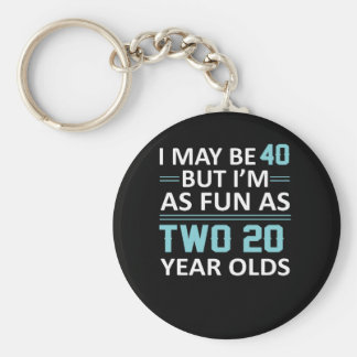 I May 40 Year Old But As Fun As Two 20 Keychain