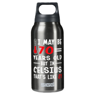 I May Be 70 Years Old But In Celsius 21 Insulated Water Bottle