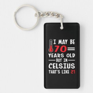 I May Be 70 Years Old But In Celsius 21 Keychain