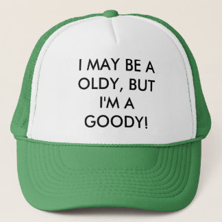 I MAY BE A OLDY, BUT I'M A GOODY! TRUCKER HAT