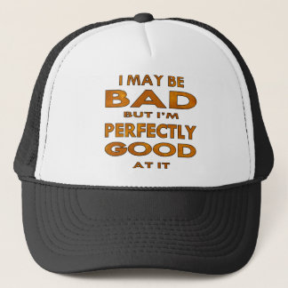 I May Be Bad But I'm Perfectly Good At It Trucker Hat
