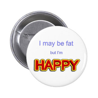 I may be fat but I am happy 2 Inch Round Button