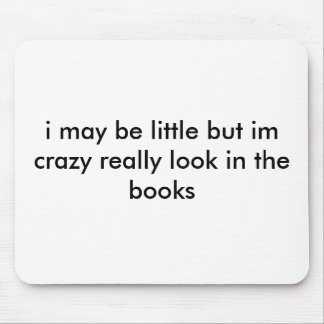 i may be little but im crazy really look in the... mouse pad