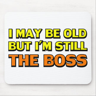I may be old but I'm still the boss Mouse Pad