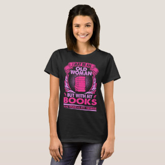 I May Be Old Woman With My Books Young As Teenager T-Shirt