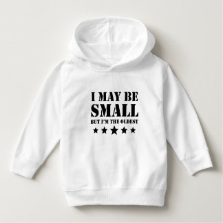 I May Be Small But I'm The Oldest Hoodie