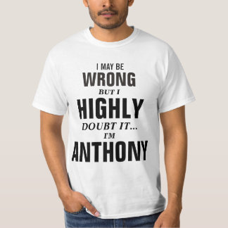 I may be wrong but I doubt it I'm Anthony T-Shirt