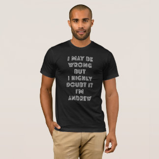 I may be wrong but I highly doubt it I'm Andrew T-Shirt