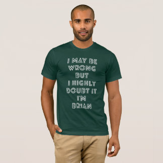 I may be wrong but I highly doubt it I'm Brian T-Shirt